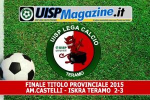 VIDEO| Finale Titolo Provinciale UISP: AM.CASTELLI – ISKRA TERAMO  2-3